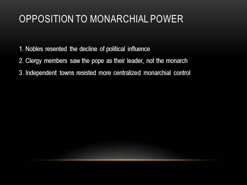 OPPOSITION TO MONARCHIAL POWER 1.Nobles resented the decline of political influence 2.