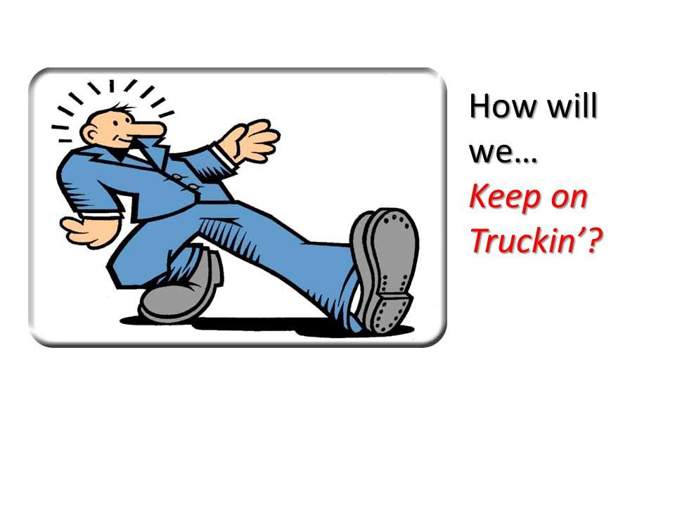 How will we… Keep on Truckin'