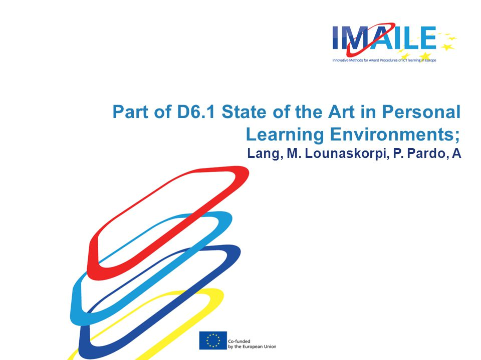 © 2014 IMAILE | Innovative Methods for Award Procedures of ICT learning in Europe Part of D6.1 State of the Art in Personal Learning Environments; Lang, M.