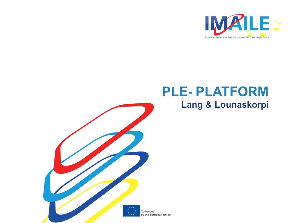 © 2014 IMAILE | Innovative Methods for Award Procedures of ICT learning in Europe PLE- PLATFORM Lang & Lounaskorpi