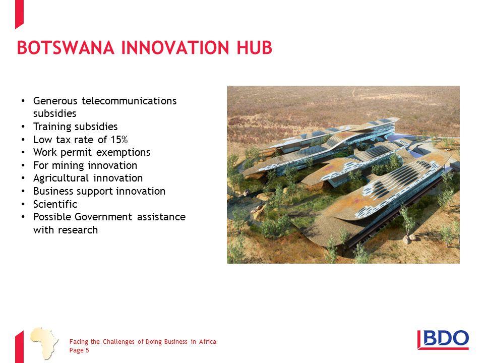 BOTSWANA INNOVATION HUB Generous telecommunications subsidies Training subsidies Low tax rate of 15% Work permit exemptions For mining innovation Agri