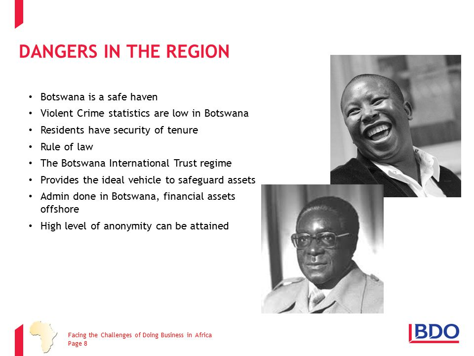 DANGERS IN THE REGION Botswana is a safe haven Violent Crime statistics are low in Botswana Residents have security of tenure Rule of law The Botswana