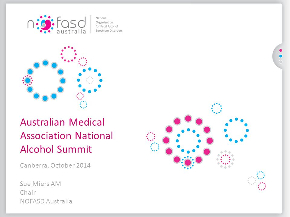 Sue Miers AM Chair NOFASD Australia Australian Medical Association National Alcohol Summit Canberra, October 2014