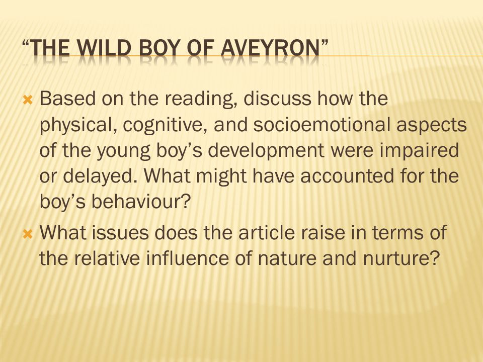  Based on the reading, discuss how the physical, cognitive, and socioemotional aspects of the young boy's development were impaired or delayed. What
