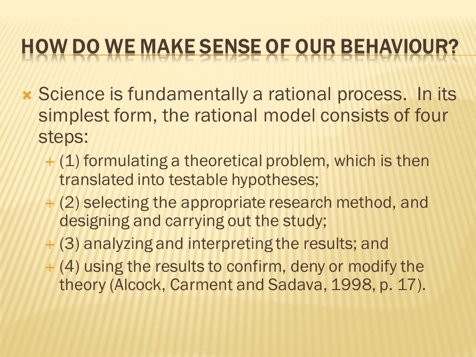  Science is fundamentally a rational process. In its simplest form, the rational model consists of four steps:  (1) formulating a theoretical proble