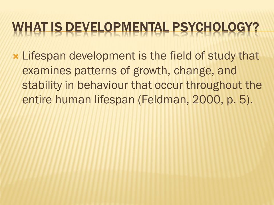  Developmentalists assume that the process of development persists throughout every part of people's lives, beginning with the moment of conception and continuing until death.