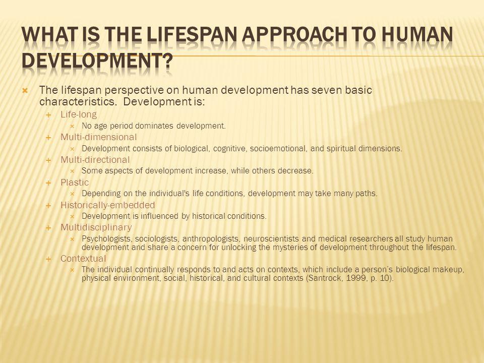  The lifespan perspective on human development has seven basic characteristics. Development is:  Life-long  No age period dominates development. 