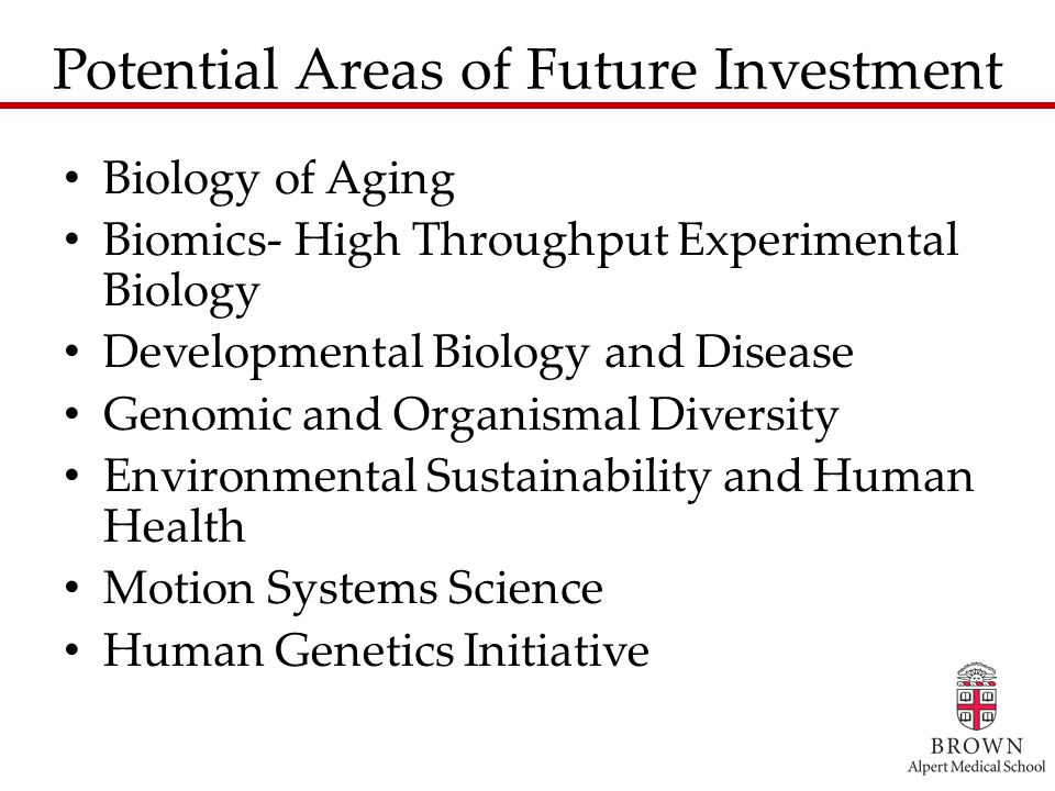 Potential Areas of Future Investment Biology of Aging Biomics- High Throughput Experimental Biology Developmental Biology and Disease Genomic and Organismal Diversity Environmental Sustainability and Human Health Motion Systems Science Human Genetics Initiative