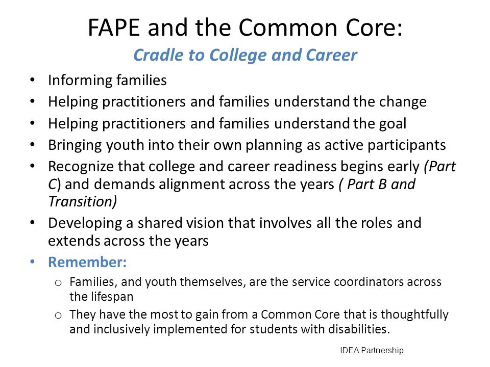 FAPE and the Common Core Lets revisit …. In the beginning, achieving FAPE involved informing, shared decisionmaking and Least Restrictive Environment(
