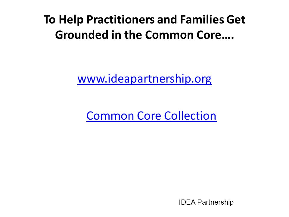 Lets' Remember: Families, and youth themselves, are the service coordinators across the lifespan They have the most to gain from a Common Core that is