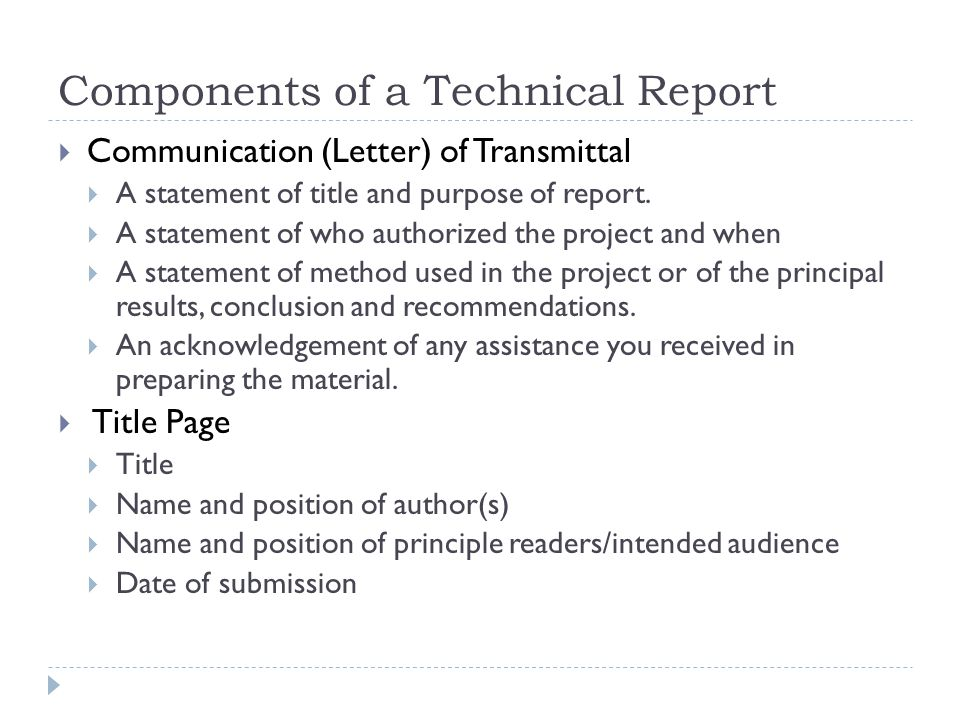 Components of a report  Abstract  Short, self-contained capsule of the report  Executive Summary  One page extended summary of report contents  Intended for management  Glossary  Alphabetical list of definitions