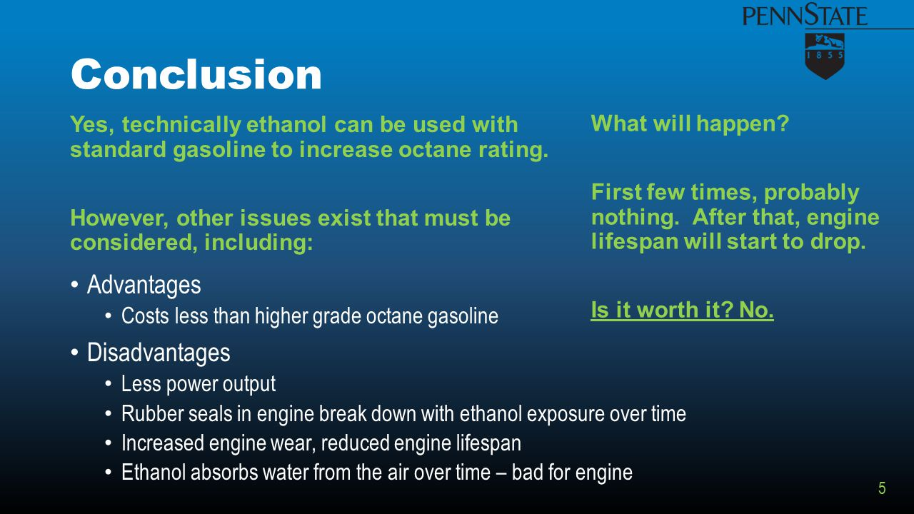 Conclusion Yes, technically ethanol can be used with standard gasoline to increase octane rating.