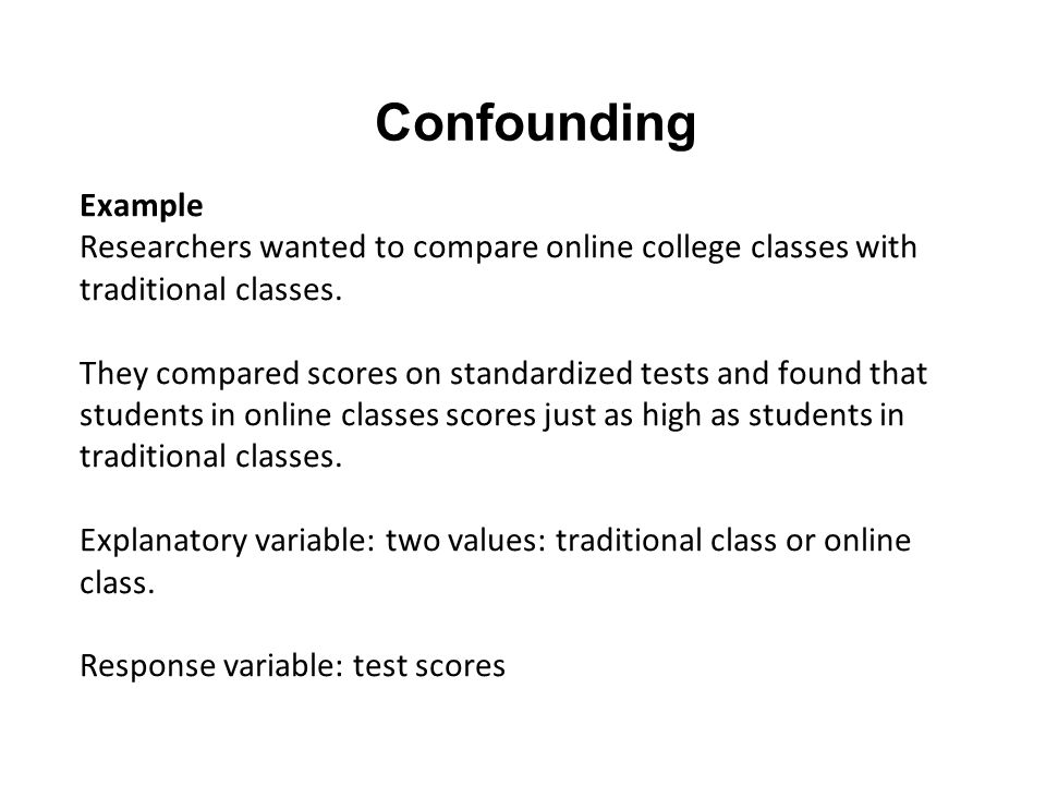 Confounding Example Researchers wanted to compare online college classes with traditional classes.