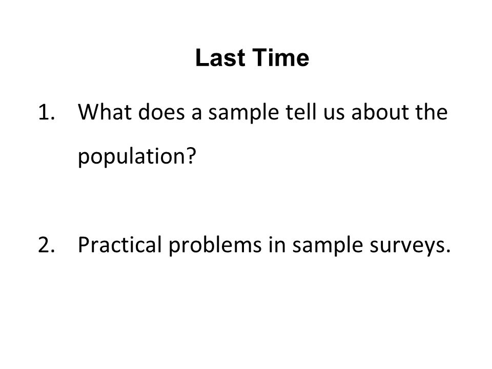 Last Time 1.What does a sample tell us about the population.