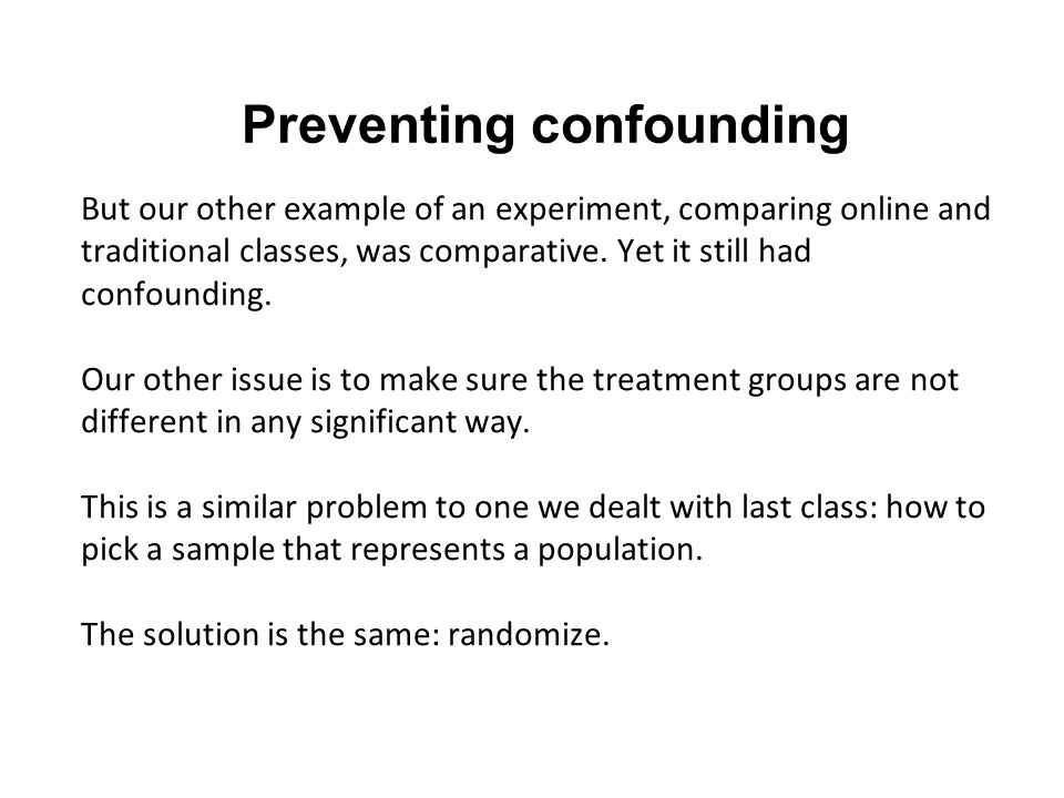 Preventing confounding But our other example of an experiment, comparing online and traditional classes, was comparative.