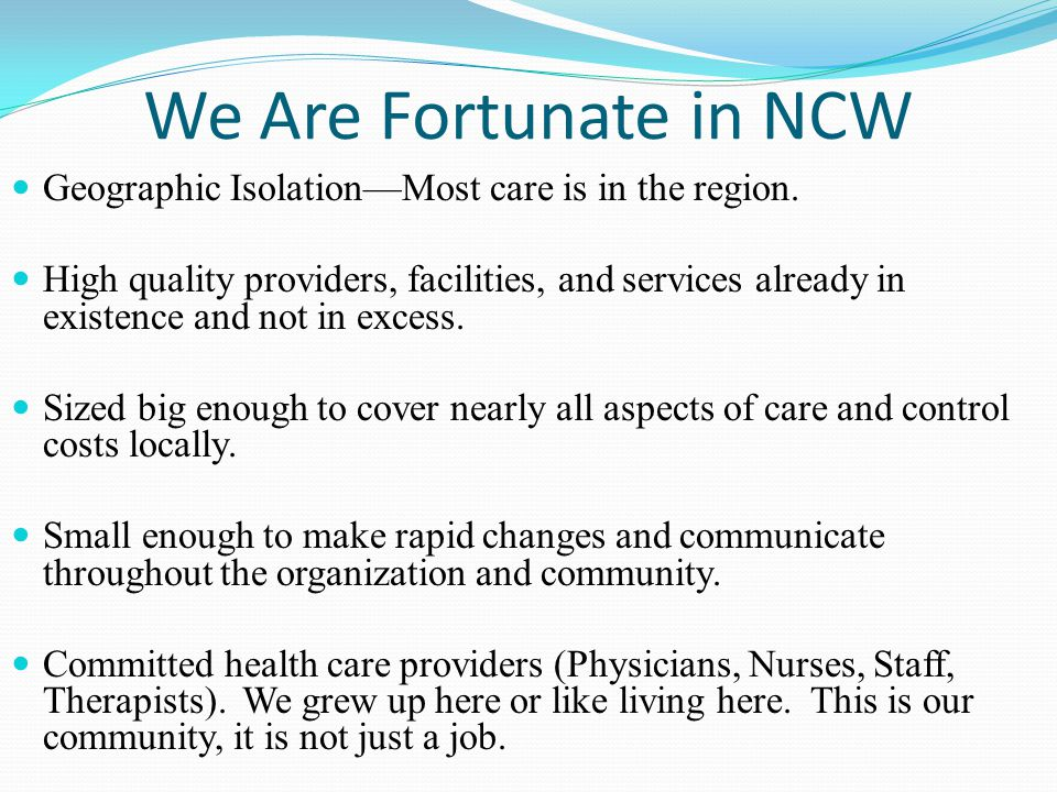 We Are Fortunate in NCW Geographic Isolation—Most care is in the region.
