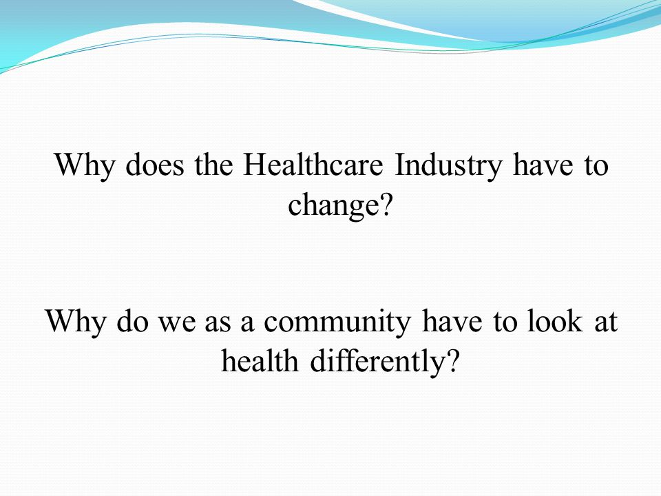 Why does the Healthcare Industry have to change.