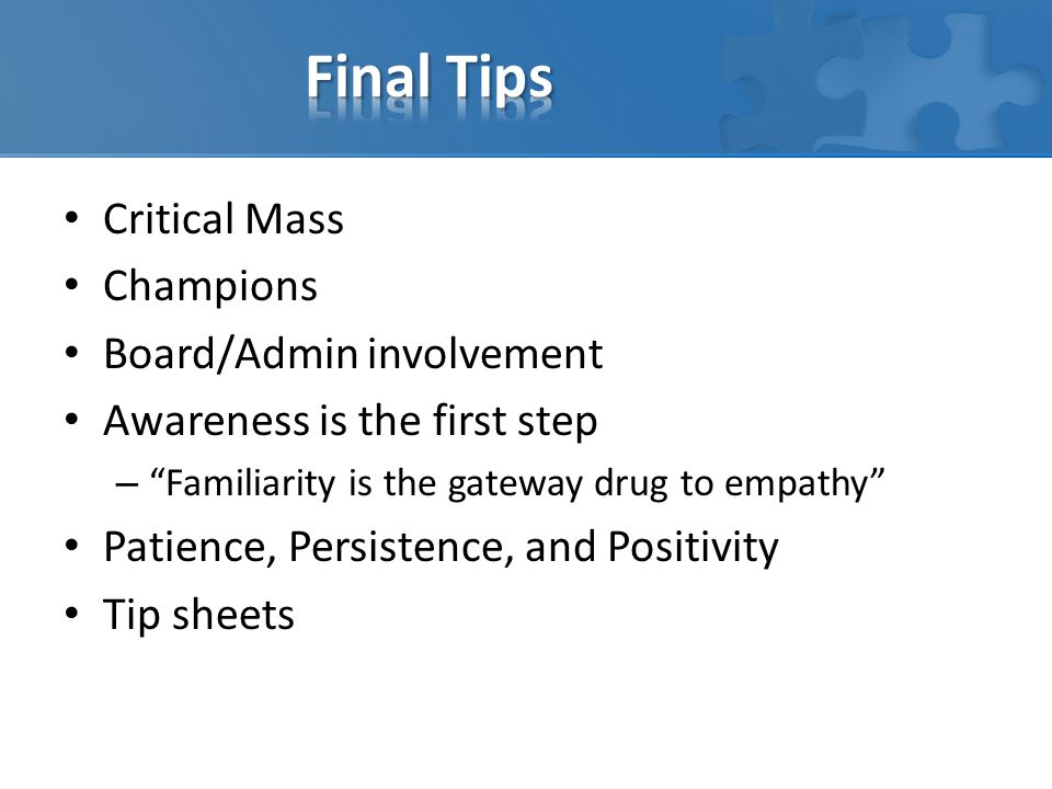 """Critical Mass Champions Board/Admin involvement Awareness is the first step – """"Familiarity is the gateway drug to empathy"""" Patience, Persistence, and"""