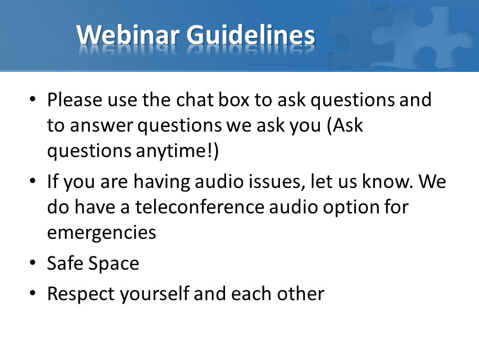Please use the chat box to ask questions and to answer questions we ask you (Ask questions anytime!) If you are having audio issues, let us know.