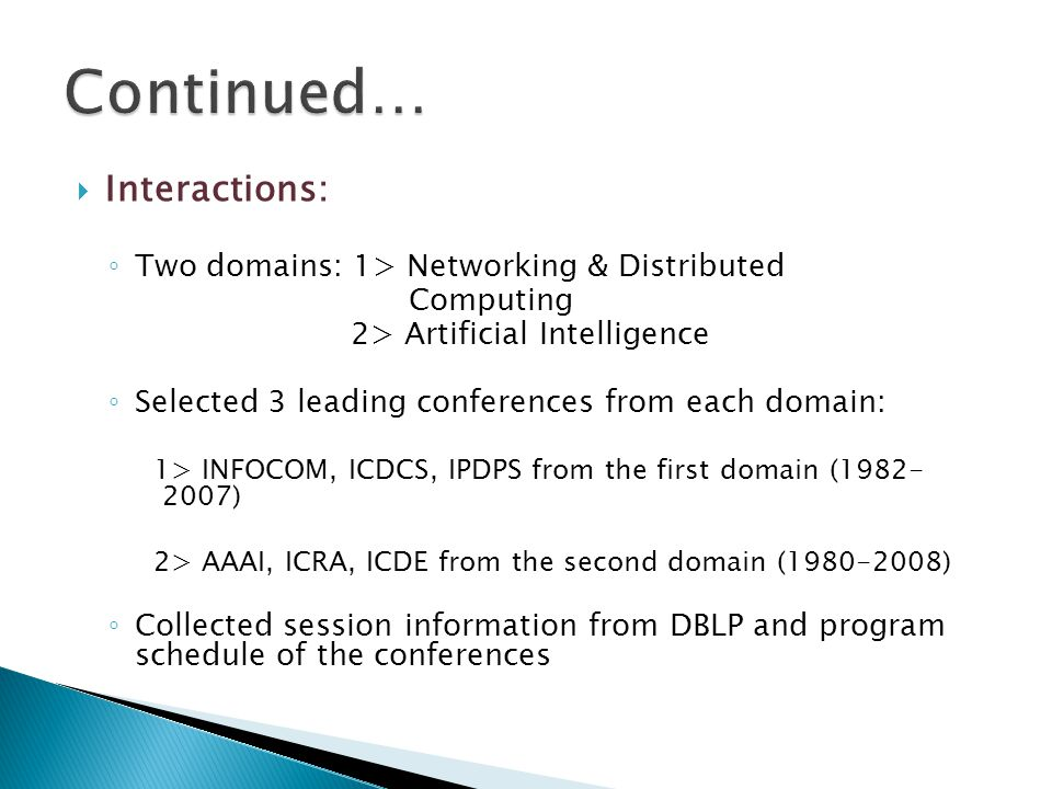  Interactions: ◦ Two domains: 1> Networking & Distributed Computing 2> Artificial Intelligence ◦ Selected 3 leading conferences from each domain: 1>