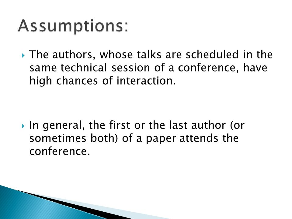  The authors, whose talks are scheduled in the same technical session of a conference, have high chances of interaction.  In general, the first or t