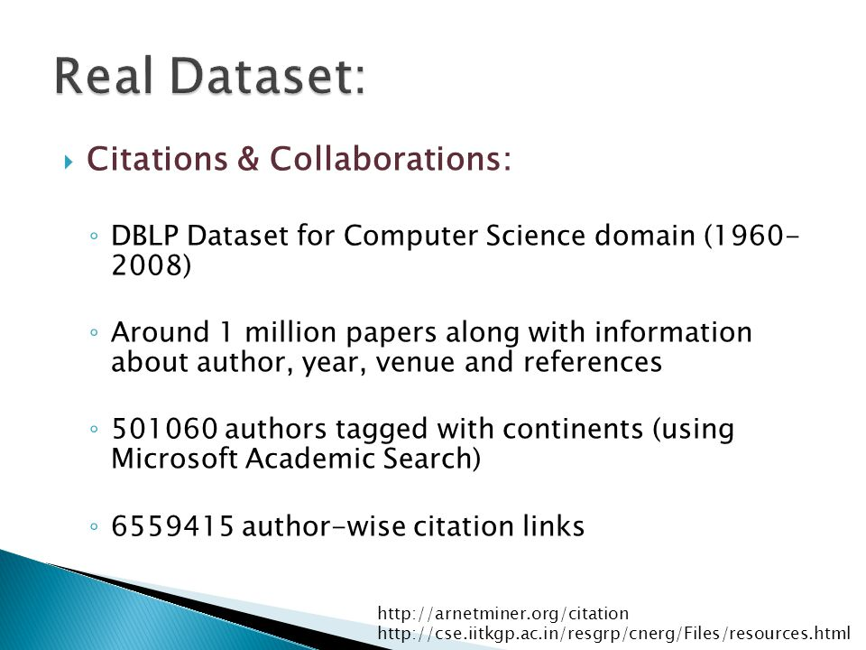  Citations & Collaborations: ◦ DBLP Dataset for Computer Science domain (1960- 2008) ◦ Around 1 million papers along with information about author, y