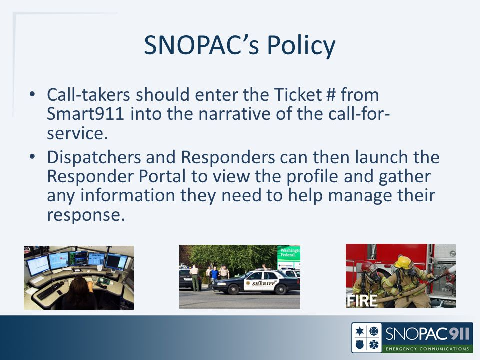 SNOPAC's Policy Call-takers should enter the Ticket # from Smart911 into the narrative of the call-for- service. Dispatchers and Responders can then l