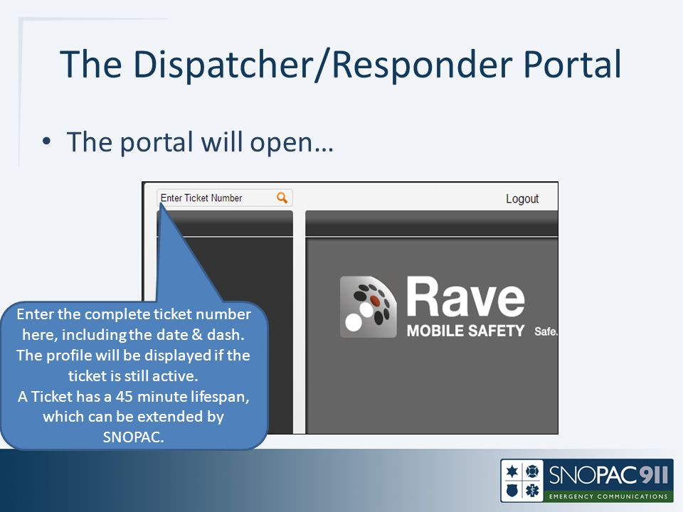 The Dispatcher/Responder Portal The portal will open… Enter the complete ticket number here, including the date & dash. The profile will be displayed