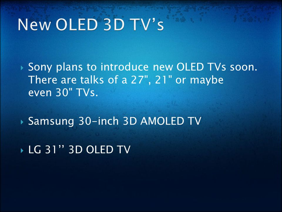  Sony plans to introduce new OLED TVs soon. There are talks of a 27 , 21 or maybe even 30 TVs.