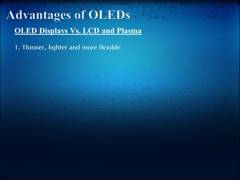 OLED Displays Vs. LCD and Plasma 1. Thinner, lighter and more flexible