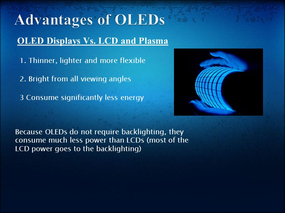OLED Displays Vs. LCD and Plasma 1. Thinner, lighter and more flexible 2.