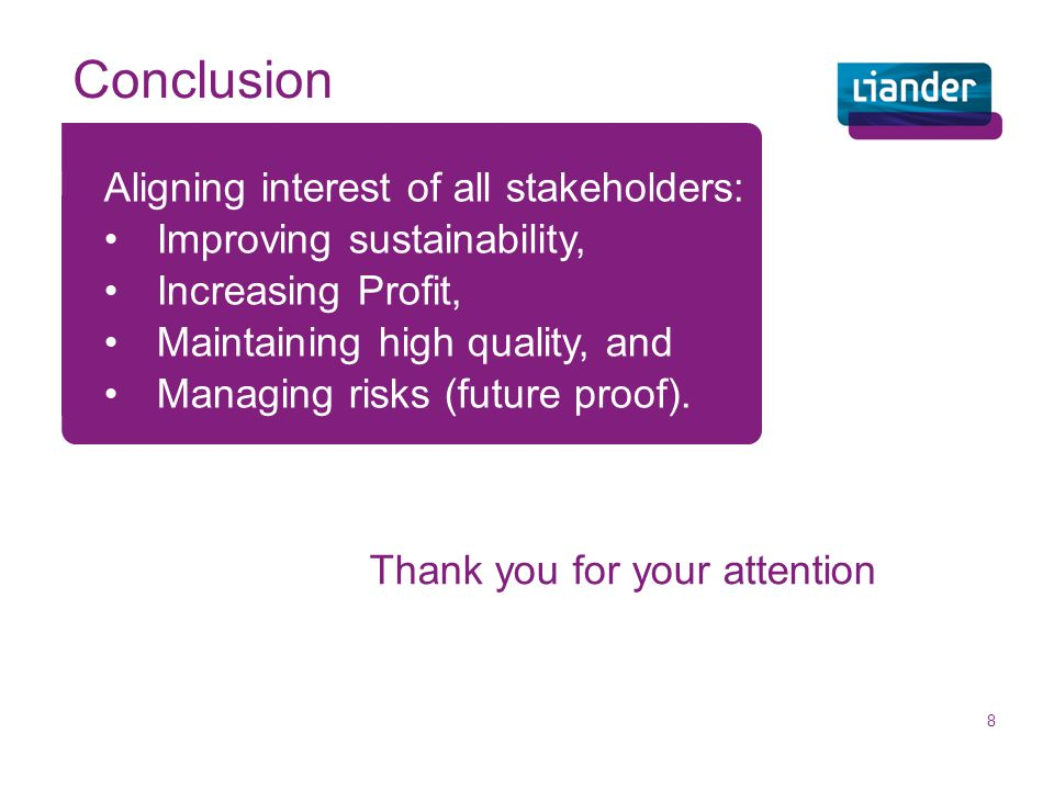 Thank you for your attention 8 Aligning interest of all stakeholders: Improving sustainability, Increasing Profit, Maintaining high quality, and Managing risks (future proof).