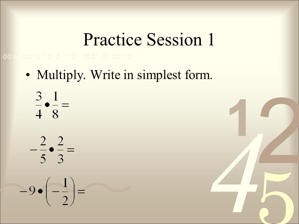 Practice Session 1 Multiply. Write in simplest form.
