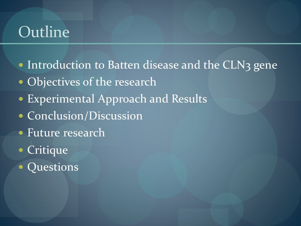 Outline Introduction to Batten disease and the CLN3 gene Objectives of the research Experimental Approach and Results Conclusion/Discussion Future research Critique Questions