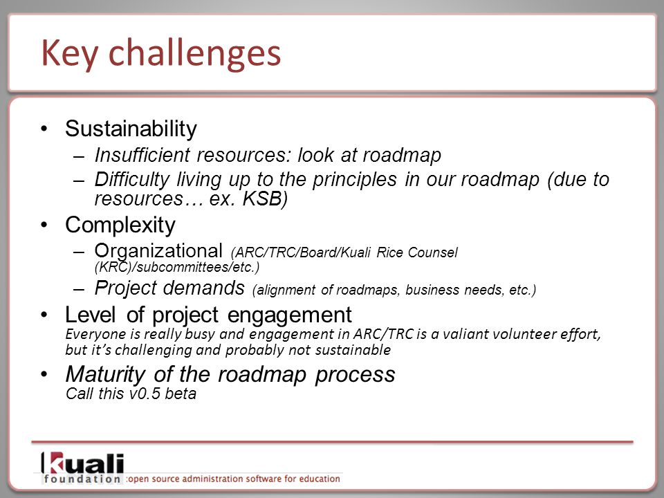 Key challenges Sustainability –Insufficient resources: look at roadmap –Difficulty living up to the principles in our roadmap (due to resources… ex.