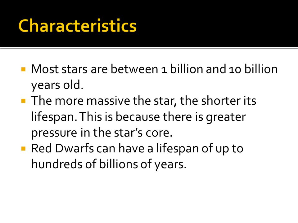  Most stars are between 1 billion and 10 billion years old.