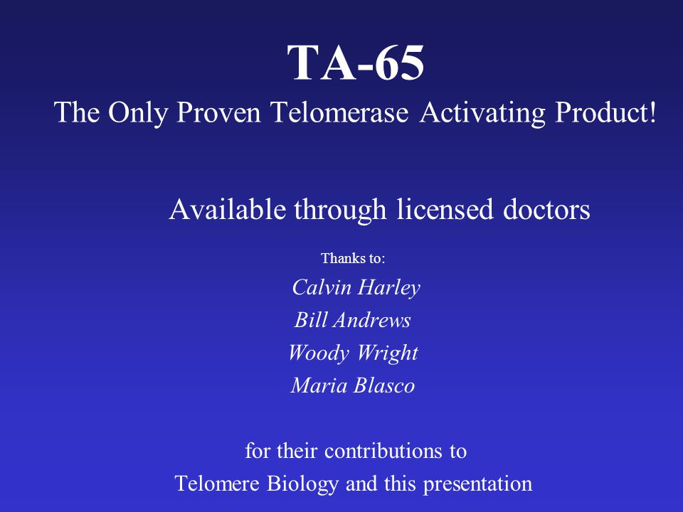 TA-65 The Only Proven Telomerase Activating Product.