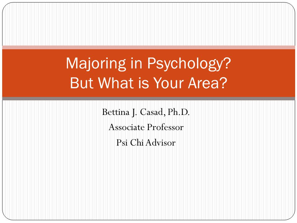 Bettina J. Casad, Ph.D. Associate Professor Psi Chi Advisor Majoring in Psychology.