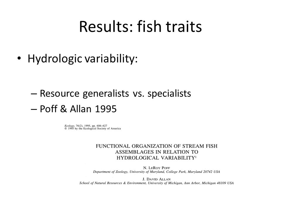 Results: fish traits Hydrologic variability: – Resource generalists vs. specialists – Poff & Allan 1995