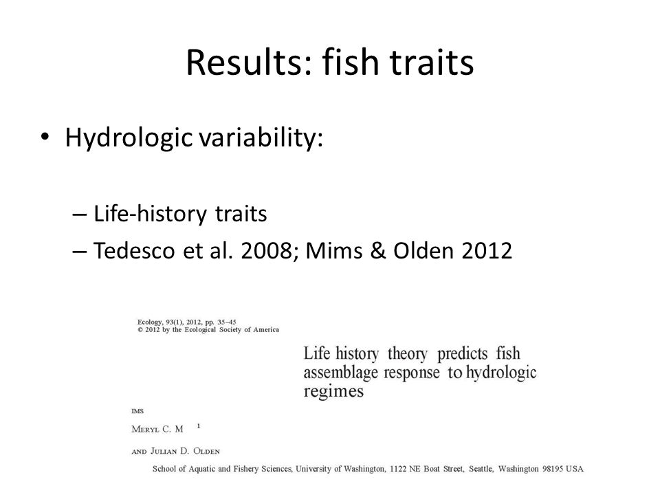 Results: fish traits Hydrologic variability: – Life-history traits – Tedesco et al. 2008; Mims & Olden 2012