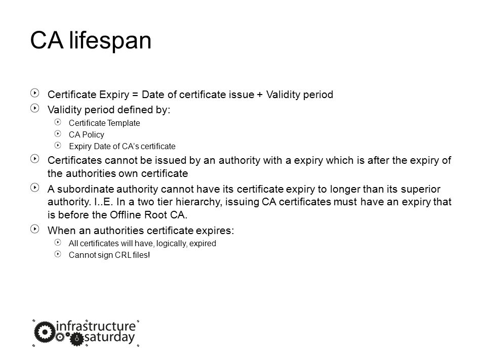 CA lifespan 2 Validity period factors: Deploying an authority is a lot of work Certificates issued must expire before authorities certificate Subordinate authorities must expire before superior authorities Are we going to renew CA certificates or replace.