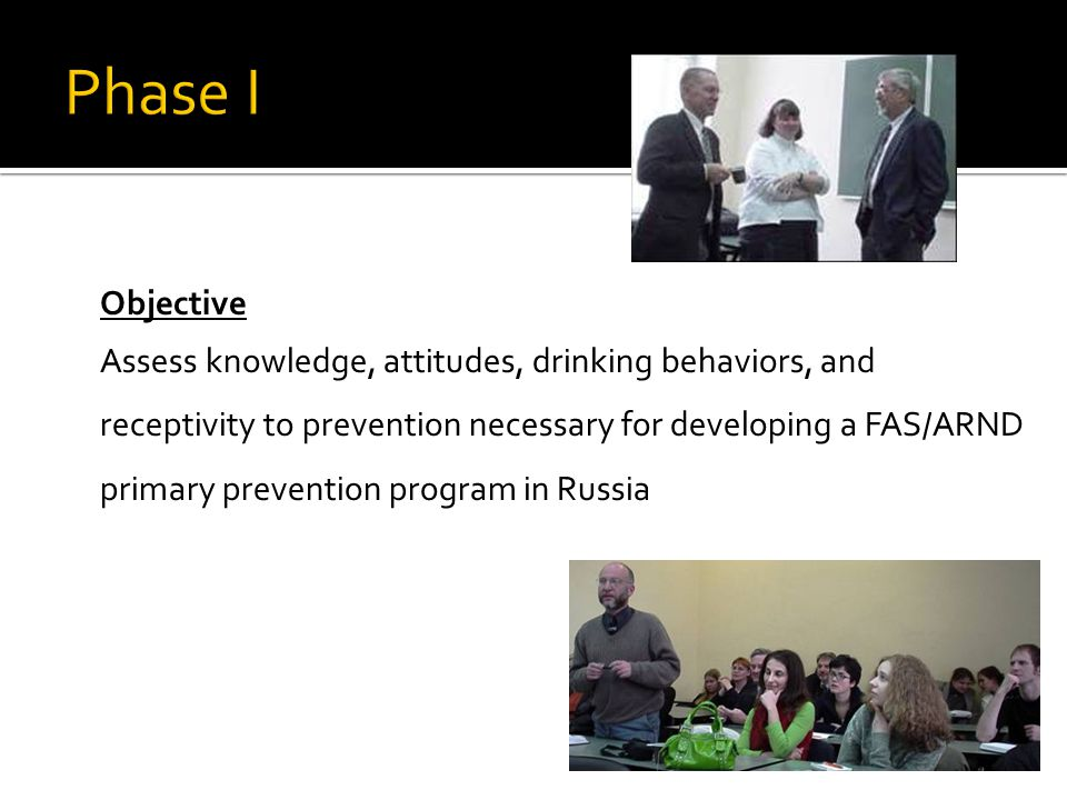 Objective Assess knowledge, attitudes, drinking behaviors, and receptivity to prevention necessary for developing a FAS/ARND primary prevention program in Russia