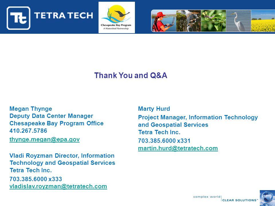 Thank You and Q&A Megan Thynge Deputy Data Center Manager Chesapeake Bay Program Office 410.267.5786 thynge.megan@epa.gov Vladi Royzman Director, Info