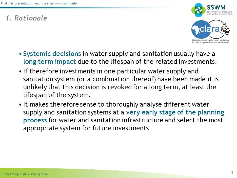 CLARA Simplified Planning Tool Find this presentation and more on www.sswm.infowww.sswm.info Systemic decisions in water supply and sanitation usually have a long term impact due to the lifespan of the related investments.