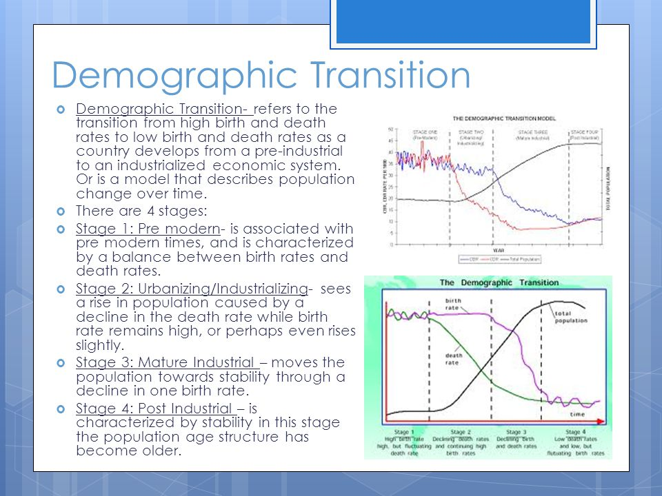 Demographic Transition  Demographic Transition- refers to the transition from high birth and death rates to low birth and death rates as a country de