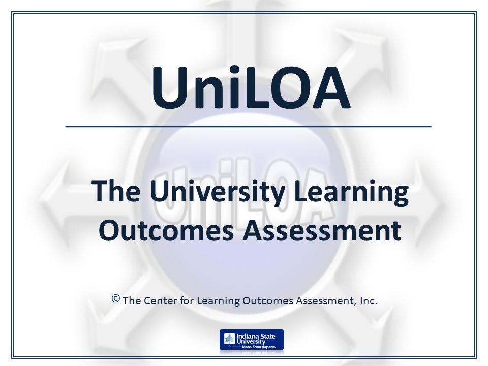 UniLOA The University Learning Outcomes Assessment The Center for Learning Outcomes Assessment, Inc.