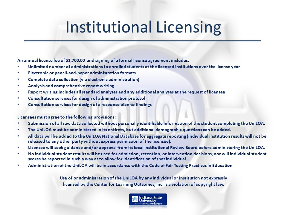 Institutional Licensing An annual license fee of $1,700.00 and signing of a formal license agreement includes: Unlimited number of administrations to