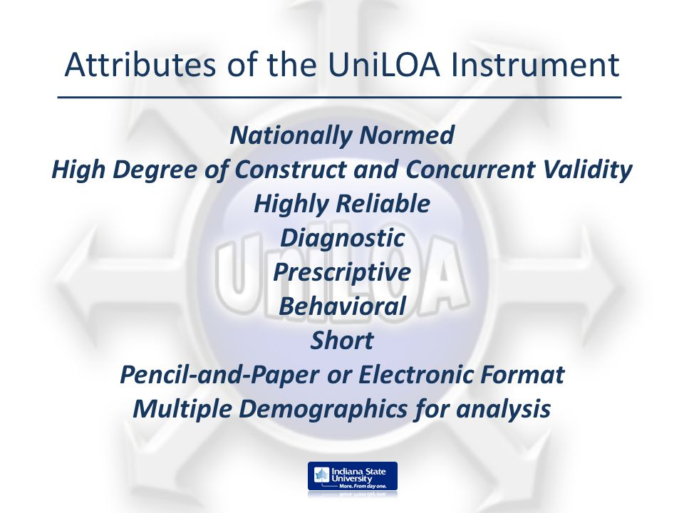 Attributes of the UniLOA Instrument Nationally Normed High Degree of Construct and Concurrent Validity Highly Reliable Diagnostic Prescriptive Behavio