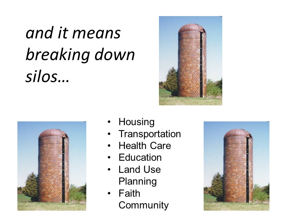 Housing Transportation Health Care Education Land Use Planning Faith Community and it means breaking down silos…