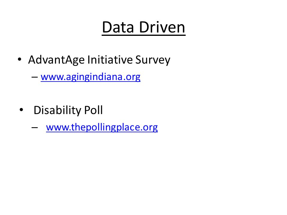 Data Driven AdvantAge Initiative Survey – www.agingindiana.org www.agingindiana.org Disability Poll – www.thepollingplace.org www.thepollingplace.org